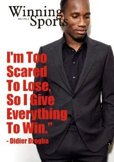 "I'm Too Scared To Lose, So I Give Everything To Win."" - Didier Drogba"