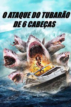 O Ataque do Tubarão de 6 Cabeças Torrent - BluRay 720p/1080p Dual Áudio