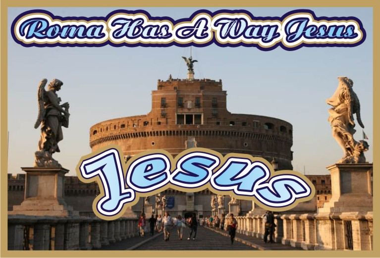 Roma Has A Way Jesus Christ Yeshua