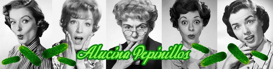 Alucina Pepinillos