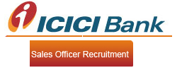 ICICI Recruitment 2013 for sales officer - www.icicicareers.com