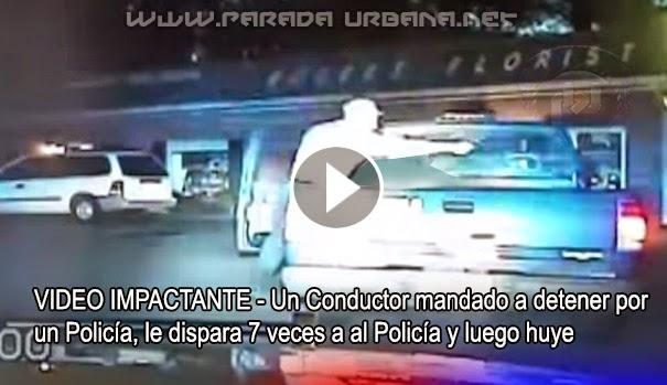 VIDEO IMPACTANTE - Un Conductor mandado a detener por un Policia, le dispara 7 veces a al Policia y luego huye