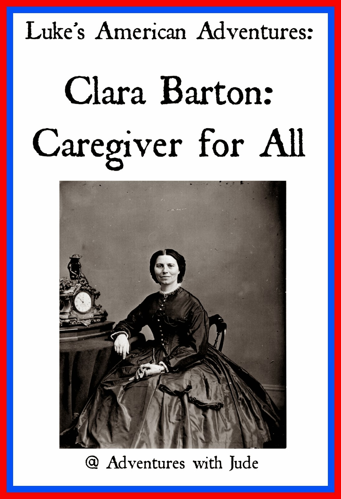 Clara Barton: Caregiver for All