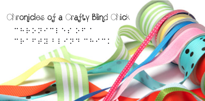 Chronicles of a Crafty Blind Chick