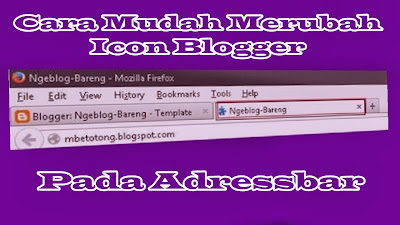 Cara Mudah Merubah Icon Blogger Pada Adressbar