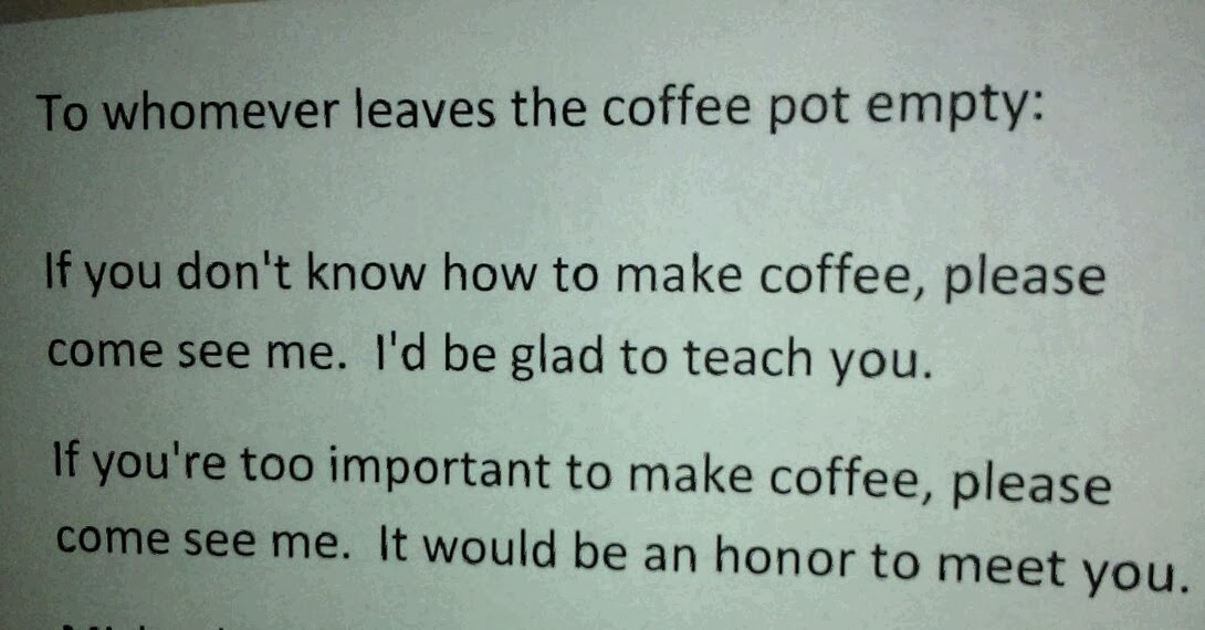 To Whomever Leaves The Coffee Pot Empty Dr Heckle
