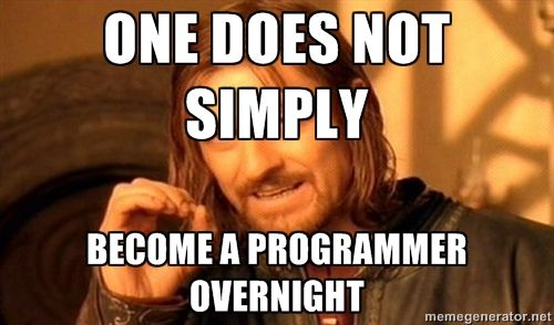 one does not simply become a programmer overnight