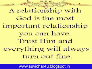 A relationship with God is the most important relationship you can have. Trust him and everything will always turn out fine.