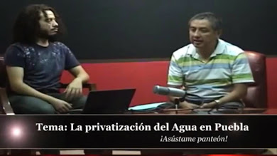 VIDEO PRIVATIZACIÓN DE AGUA EN PUEBLA