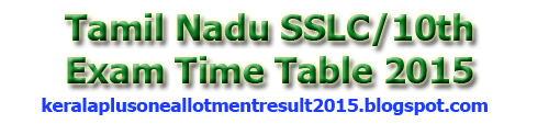 The TNBSE Class 10th Examination 2015 , Tamil Nadu SSLC Exam 2015 exam time table published on the official website of Tamil Nadu Board SSLC Examination