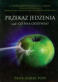 """Fritz-Albert Popp, """"Przekaz jedzenia, czyli co nas odżywia"""""""