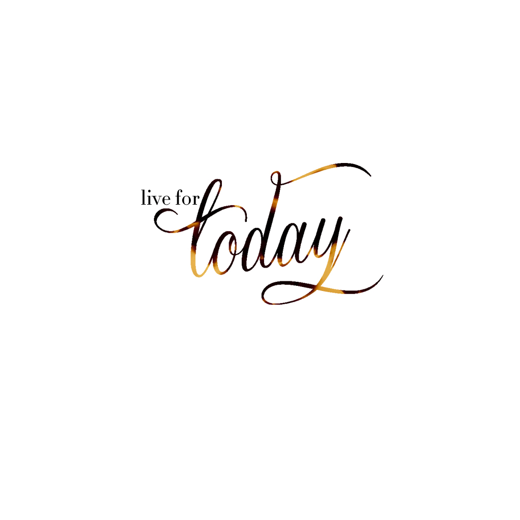 Live For Today Quotes Life Quotes