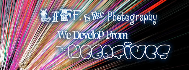 Life Is Like Photography We Develop From Negatives