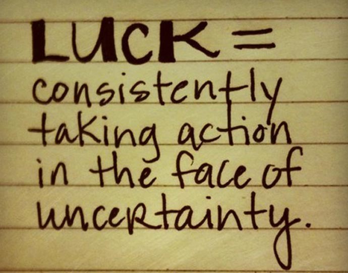 Luck = consistently taking action in the face of uncertinty