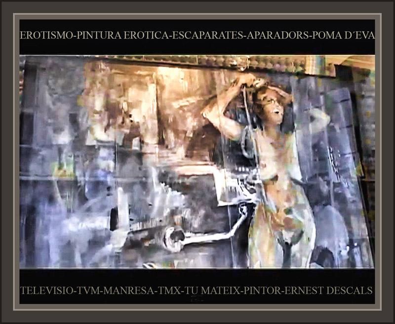 EROTISMO-PINTURA EROTICA-PINTOR-ERNEST DESCALS-TELEVISIO-TVM-MANRESA-POMA D´EVA-
