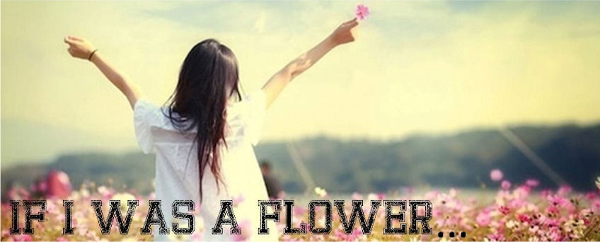 If I Was A Flower...