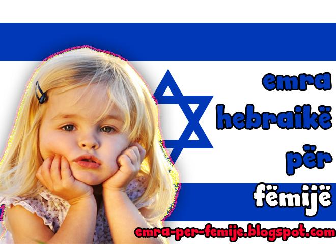 EMRA HEBRAIKE PER FEMIJE - HEBREW / ISRAELIAN NAMES FOR KIDS