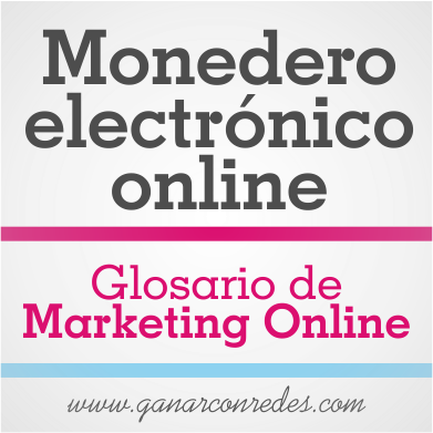 Monedero electrónico online | Glosario de marketing Online