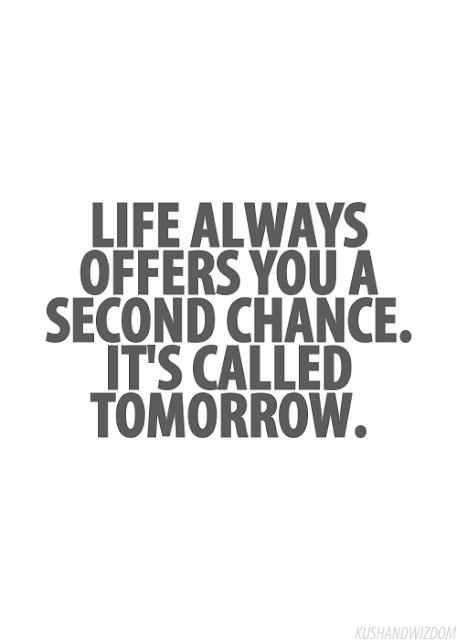 Life always offers you a second chance it's called tomorrow