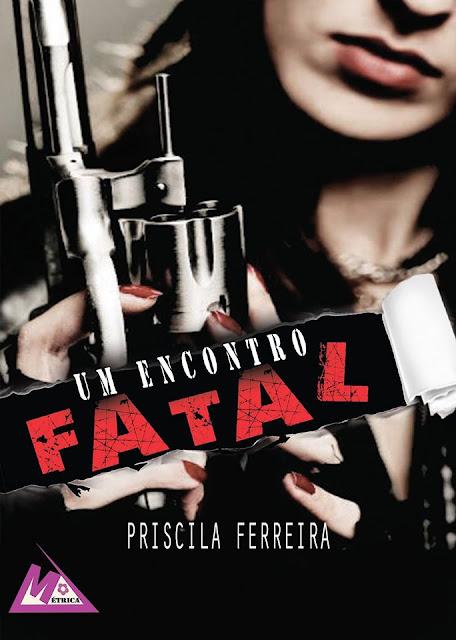 [Lançamento] Um encontro Fatal | Priscila Ferreira