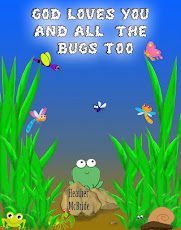 God Loves You and the Bugs Too!