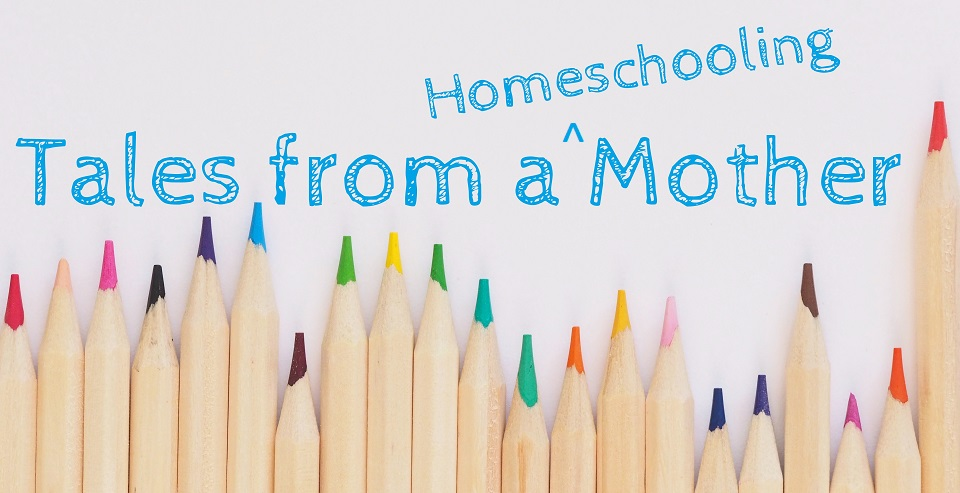 Tales from a Homeschooling Mother