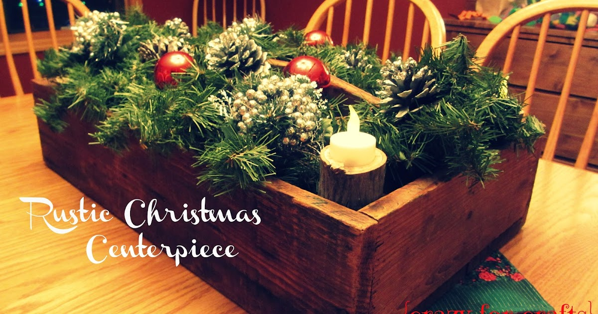 Crazy for crafts rustic christmas centerpiece