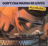 Mixmasters - Don't Cha Wanna Be Loved (Single)