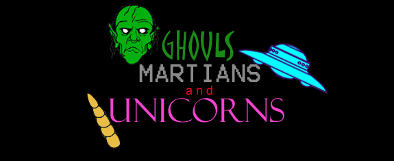 Ghouls, Martians and Unicorns