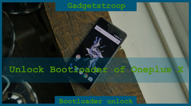 How to unlock bootloader of Oneplus x (opx or onyx)