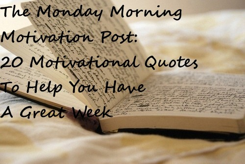 Morning Motivational Quotes Glamorous The Monday Morning Motivation Post 20 Motivational Quotes To Help