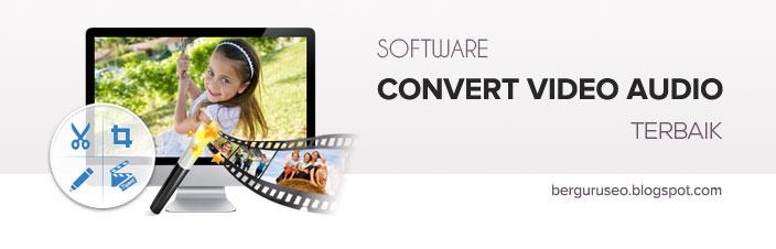 Terdapat ratusan software converter di internet Software Converter Video Audio Terbaik dan Terlengkap