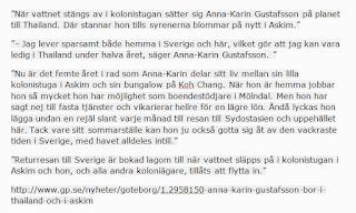 """""""När vattnet stängs av i kolonistugan sätter sig Anna-Karin Gustafsson på planet till Thailand. Där stannar hon tills syrenerna blommar på nytt i Askim."""""""