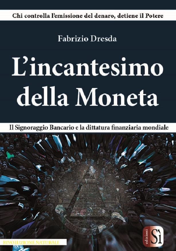 L'INCANTESIMO DELLA MONETA di Fabrizio Dresda: IL MIGLIOR LIBRO SUL SIGNORAGGIO