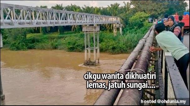 Kasut Di Jambatan, Guru Wanita Dikhuatiri Jatuh Sungai & Lemas