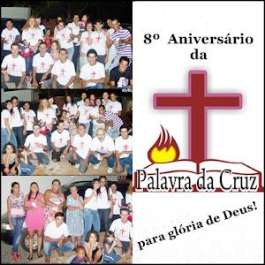 PALAVRA DA CRUZ - no dia 4/4 comemora seus 8 anos de uma feliz existência para glória de Deus Pai!