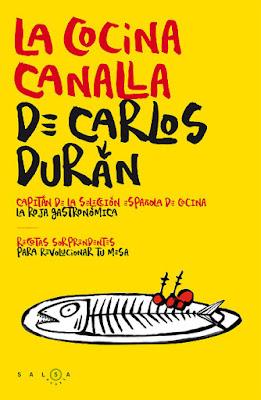 LIBRO - La cocina canalla de Carlos Durán  Recetas sorprendentes para revolucionar tu mesa  (Salsa Books - 27 octubre 2015)  COCINA | Edición papel & ebook kindle  Comprar en Amazon