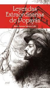 LEYENDAS EXTRAORDINARIAS DE POPAYAN