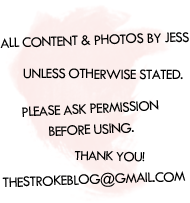 all content and images by jess unless otherwise indicated. please ask permission before using. thestrokeblog{at}gmail{dot}com. thanks!