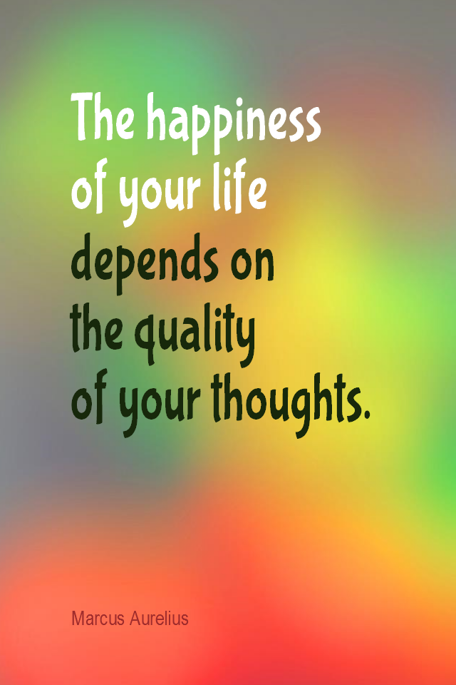 visual quote - image quotation for HAPPINESS - The happiness of your life depends upon the quality of your thoughts. - Marcus Aurelius