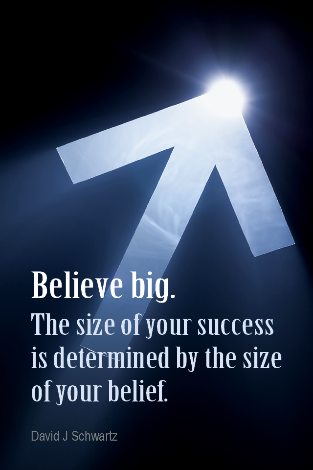 visual quote - image quotation for BELIEF - Believe Big. The size of your success is determined by the size of your belief. - David J Schwartz Edison