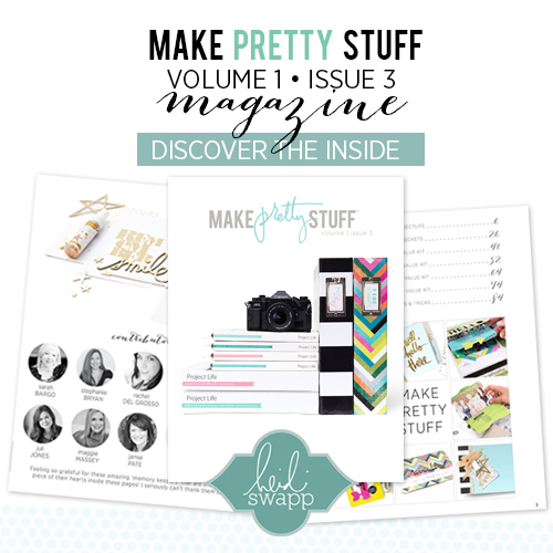 Heidi Swapp Make Pretty Stuff Volume 1 Issue 3 Free Magazine @heidiswapp #heidiswapp #hsprojectlife #projectlife