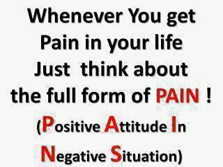 Quotes - Whenever you get pain in your life, just think about the full form of PAIN