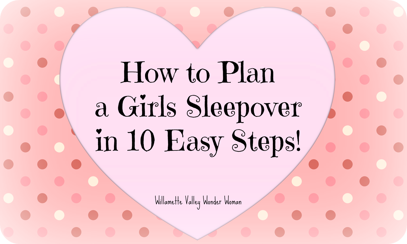 How to Plan a Girls Sleepover Slumber Party in 10 Easy Steps!