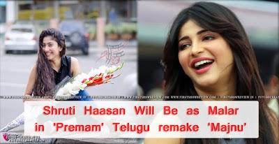 Shruti Haasan Will Be as Malar in 'Premam' Telugu remake 'Majnu'