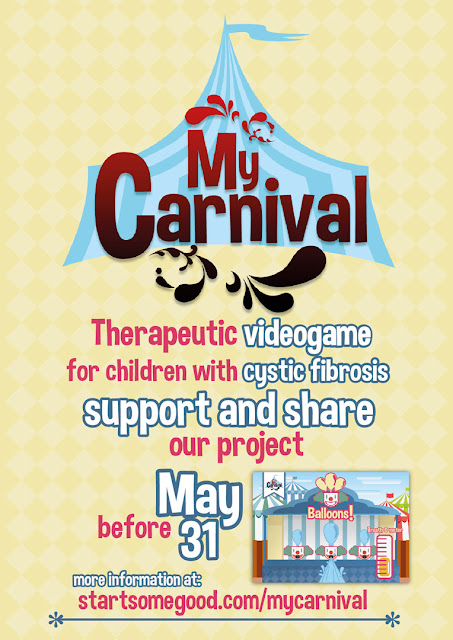 Poster that reads, My Carnival. Therapeutic videogame for children with cystic fibrosis. Support and share our project before May 31st. More information at: start some good dot com, forward slash, my carnival.