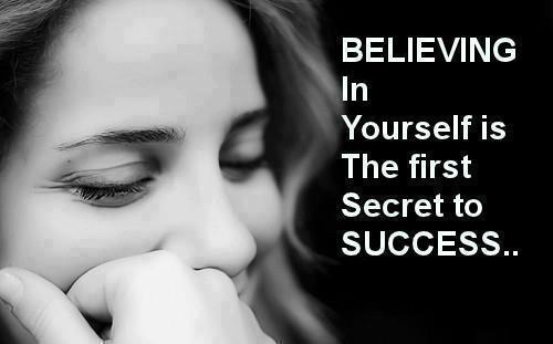 Believing in yourself is the first secret to success...