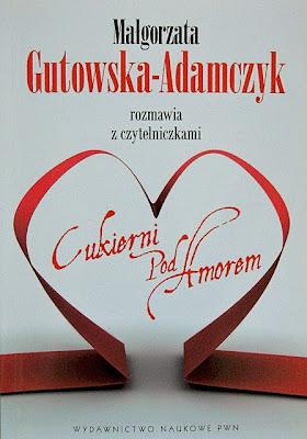 """""""Małgorzata Gutowska-Adamczyk rozmawia z czytelnikami Cukierni Pod Amorem"""""""