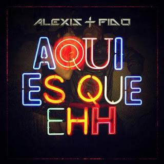 Alexis & Fido - Aquí Es Que Ehh