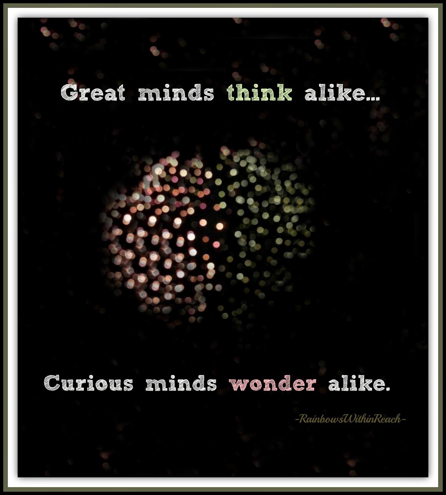 """Great Minds Think Alike: Creative Minds Wonder Alike"" at RainbowsWithinReach"